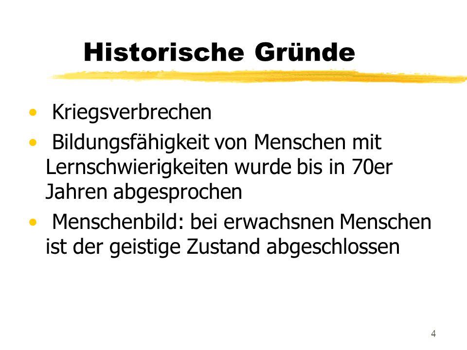 4 Historische Gründe Kriegsverbrechen Bildungsfähigkeit von Menschen mit Lernschwierigkeiten wurde bis in 70er Jahren abgesprochen Menschenbild: bei e