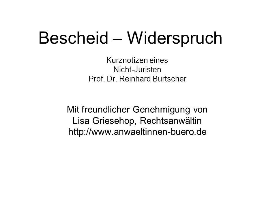 Bescheid – Widerspruch Kurznotizen eines Nicht-Juristen Prof. Dr. Reinhard Burtscher Mit freundlicher Genehmigung von Lisa Griesehop, Rechtsanwältin h