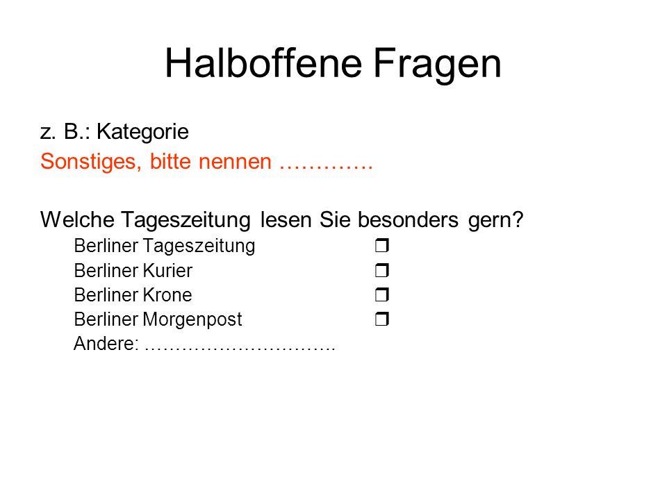 Halboffene Fragen z. B.: Kategorie Sonstiges, bitte nennen …………. Welche Tageszeitung lesen Sie besonders gern? Berliner Tageszeitung Berliner Kurier B