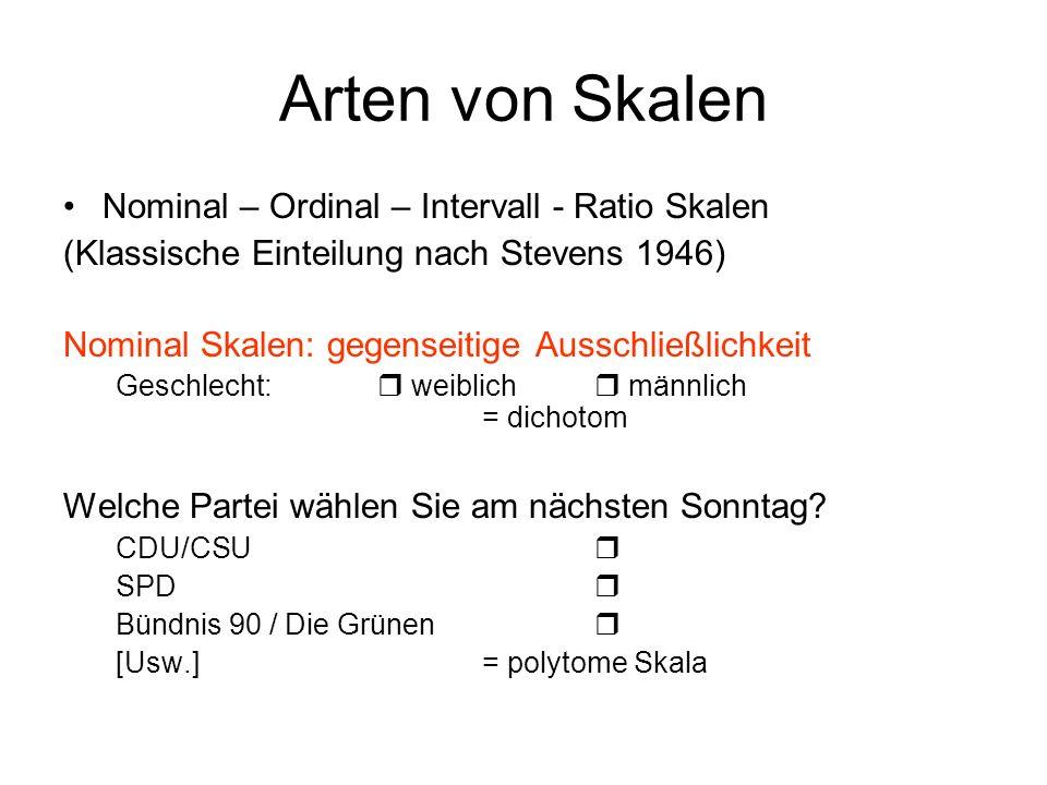 Arten von Skalen Nominal – Ordinal – Intervall - Ratio Skalen (Klassische Einteilung nach Stevens 1946) Nominal Skalen: gegenseitige Ausschließlichkei