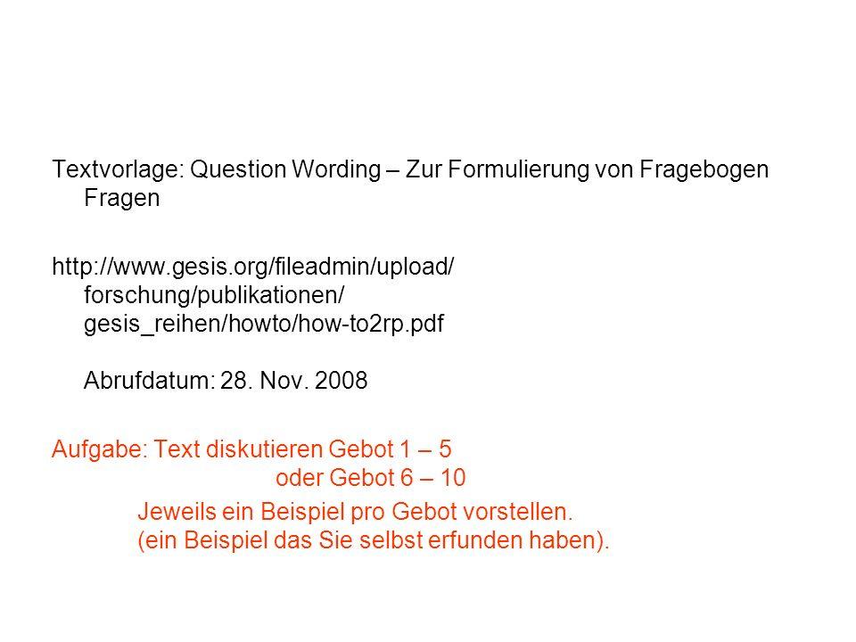 Textvorlage: Question Wording – Zur Formulierung von Fragebogen Fragen http://www.gesis.org/fileadmin/upload/ forschung/publikationen/ gesis_reihen/ho