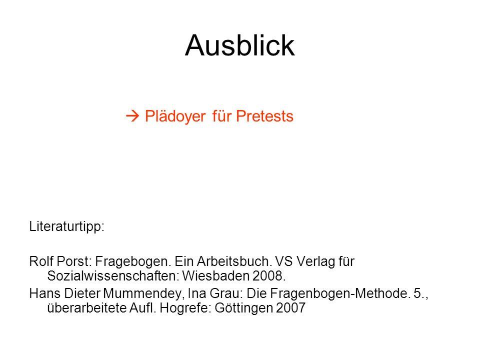 Ausblick Plädoyer für Pretests Literaturtipp: Rolf Porst: Fragebogen. Ein Arbeitsbuch. VS Verlag für Sozialwissenschaften: Wiesbaden 2008. Hans Dieter