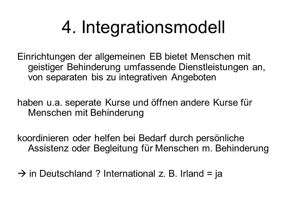 4. Integrationsmodell Einrichtungen der allgemeinen EB bietet Menschen mit geistiger Behinderung umfassende Dienstleistungen an, von separaten bis zu