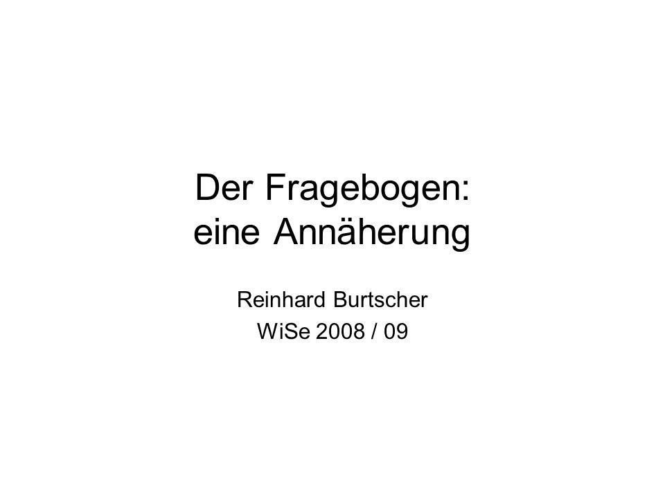 Der Fragebogen: eine Annäherung Reinhard Burtscher WiSe 2008 / 09
