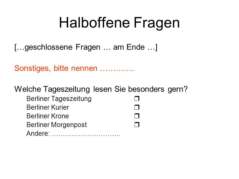 Halboffene Fragen […geschlossene Fragen … am Ende …] Sonstiges, bitte nennen …………. Welche Tageszeitung lesen Sie besonders gern? Berliner Tageszeitung