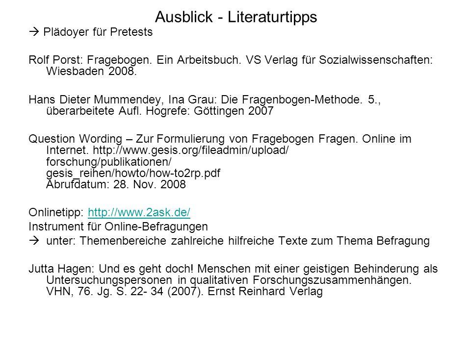 Ausblick - Literaturtipps Plädoyer für Pretests Rolf Porst: Fragebogen. Ein Arbeitsbuch. VS Verlag für Sozialwissenschaften: Wiesbaden 2008. Hans Diet