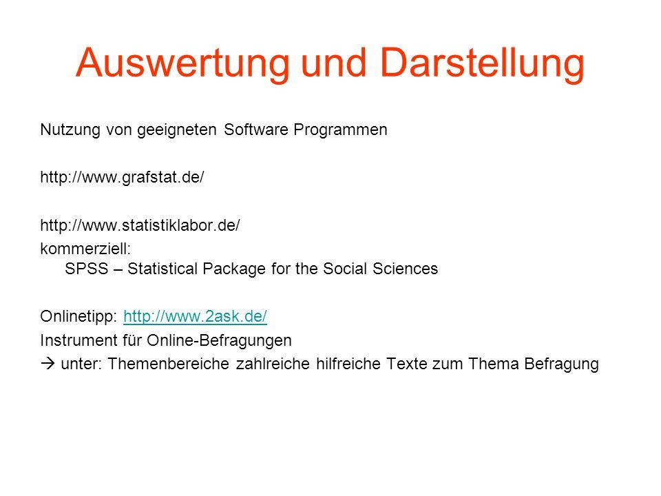 Auswertung und Darstellung Nutzung von geeigneten Software Programmen http://www.grafstat.de/ http://www.statistiklabor.de/ kommerziell: SPSS – Statis