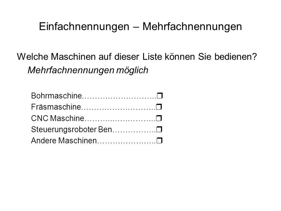 Einfachnennungen – Mehrfachnennungen Welche Maschinen auf dieser Liste können Sie bedienen? Mehrfachnennungen möglich Bohrmaschine……………………….. Fräsmasc