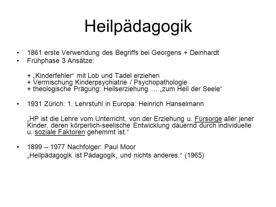 Heilpädagogik 1861 erste Verwendung des Begriffs bei Georgens + Deinhardt Frühphase 3 Ansätze: + Kinderfehler mit Lob und Tadel erziehen + Vermischung