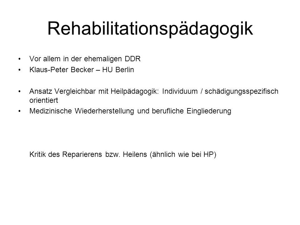Rehabilitationspädagogik Vor allem in der ehemaligen DDR Klaus-Peter Becker – HU Berlin Ansatz Vergleichbar mit Heilpädagogik: Individuum / schädigung