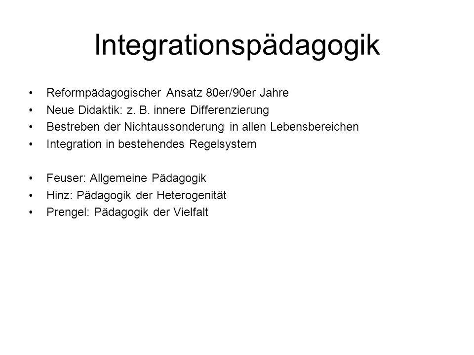 Integrationspädagogik Reformpädagogischer Ansatz 80er/90er Jahre Neue Didaktik: z. B. innere Differenzierung Bestreben der Nichtaussonderung in allen
