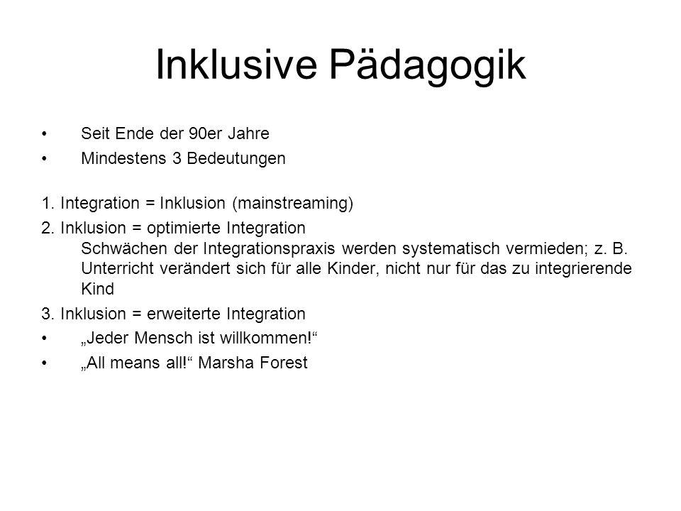 Inklusive Pädagogik Seit Ende der 90er Jahre Mindestens 3 Bedeutungen 1. Integration = Inklusion (mainstreaming) 2. Inklusion = optimierte Integration