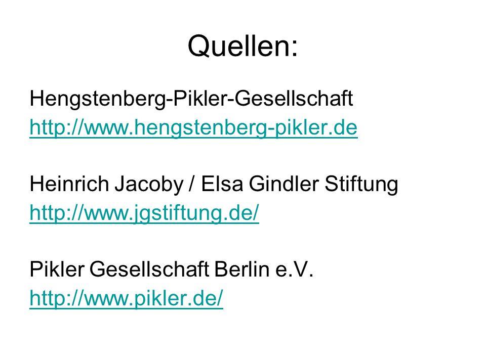 Quellen: Hengstenberg-Pikler-Gesellschaft http://www.hengstenberg-pikler.de Heinrich Jacoby / Elsa Gindler Stiftung http://www.jgstiftung.de/ Pikler Gesellschaft Berlin e.V.