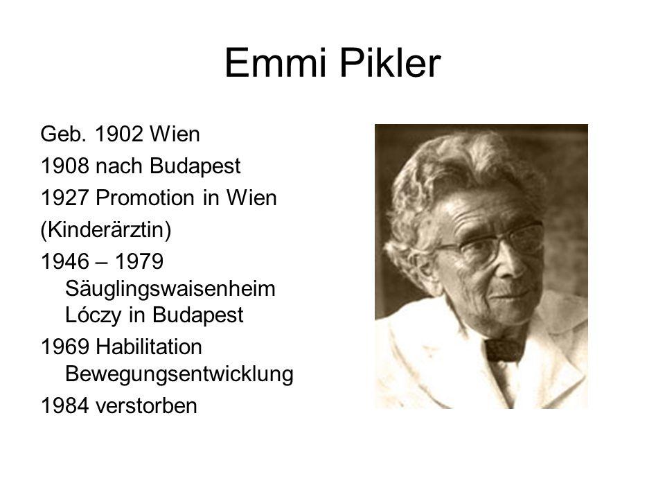Emmi Pikler Geb. 1902 Wien 1908 nach Budapest 1927 Promotion in Wien (Kinderärztin) 1946 – 1979 Säuglingswaisenheim Lóczy in Budapest 1969 Habilitatio