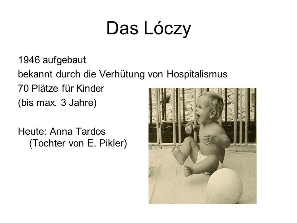 Das Lóczy 1946 aufgebaut bekannt durch die Verhütung von Hospitalismus 70 Plätze für Kinder (bis max. 3 Jahre) Heute: Anna Tardos (Tochter von E. Pikl