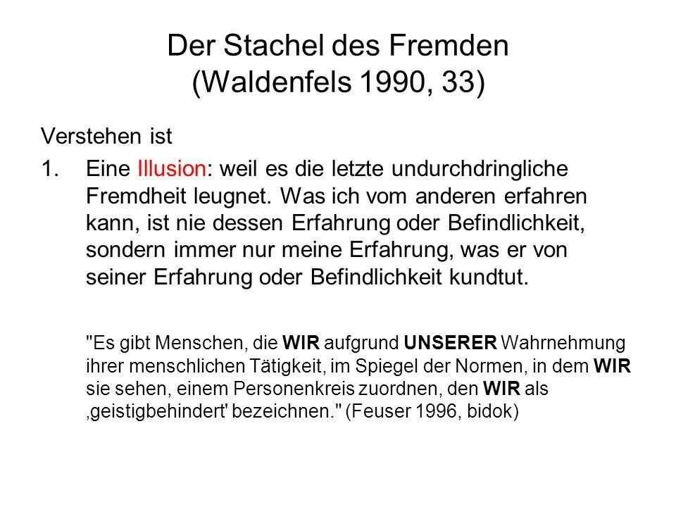 Der Stachel des Fremden (Waldenfels 1990, 33) Verstehen ist 1.Eine Illusion: weil es die letzte undurchdringliche Fremdheit leugnet.