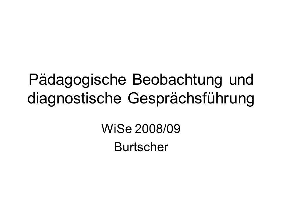 Pädagogische Beobachtung und diagnostische Gesprächsführung WiSe 2008/09 Burtscher