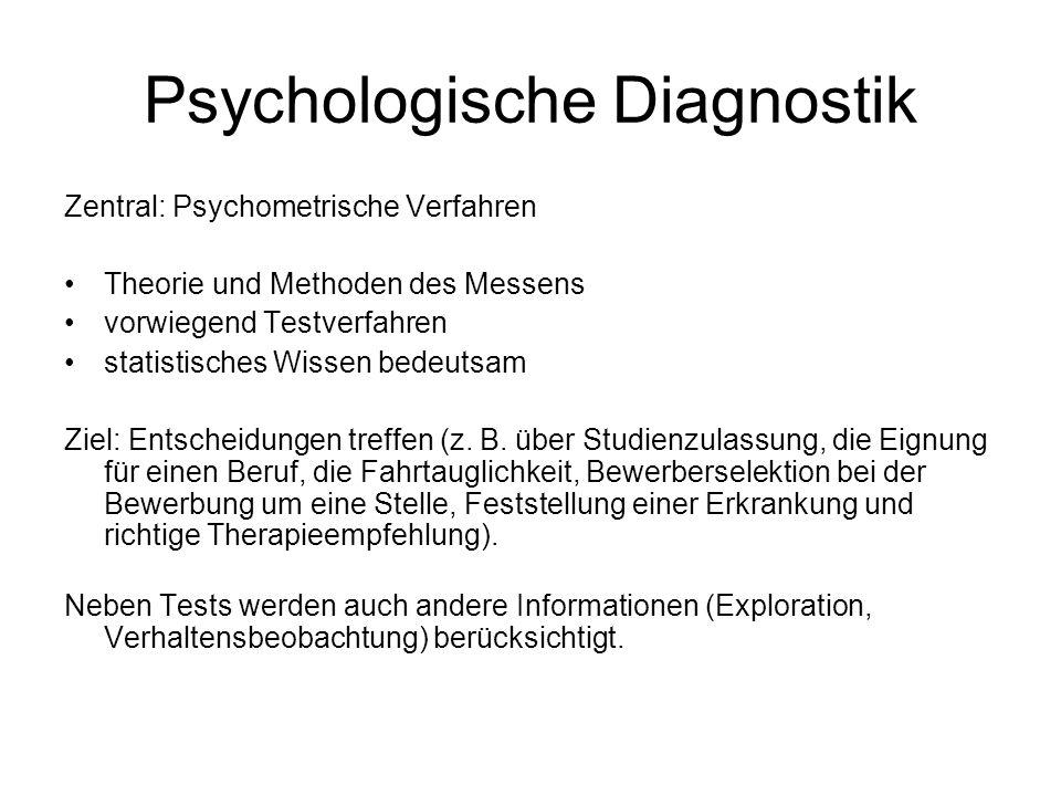 Psychologische Diagnostik Zentral: Psychometrische Verfahren Theorie und Methoden des Messens vorwiegend Testverfahren statistisches Wissen bedeutsam