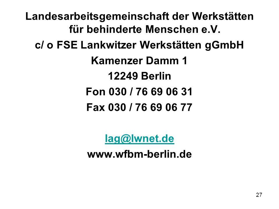 27 Landesarbeitsgemeinschaft der Werkstätten für behinderte Menschen e.V. c/ o FSE Lankwitzer Werkstätten gGmbH Kamenzer Damm 1 12249 Berlin Fon 030 /