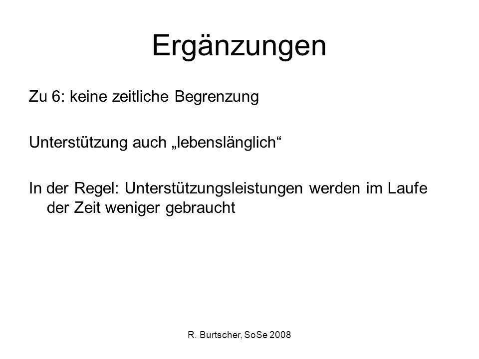R. Burtscher, SoSe 2008 Ergänzungen Zu 6: keine zeitliche Begrenzung Unterstützung auch lebenslänglich In der Regel: Unterstützungsleistungen werden i