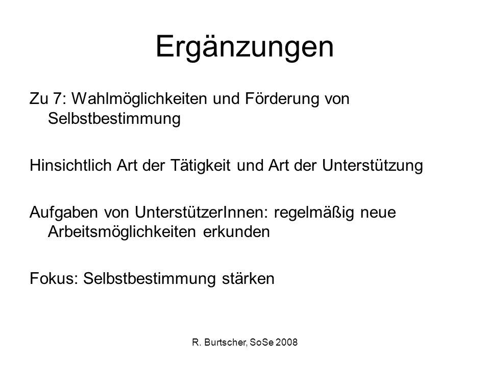 R. Burtscher, SoSe 2008 Ergänzungen Zu 7: Wahlmöglichkeiten und Förderung von Selbstbestimmung Hinsichtlich Art der Tätigkeit und Art der Unterstützun