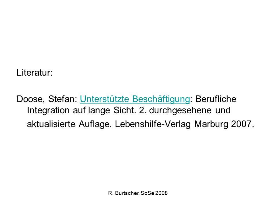 R. Burtscher, SoSe 2008 Literatur: Doose, Stefan: Unterstützte Beschäftigung: Berufliche Integration auf lange Sicht. 2. durchgesehene und aktualisier