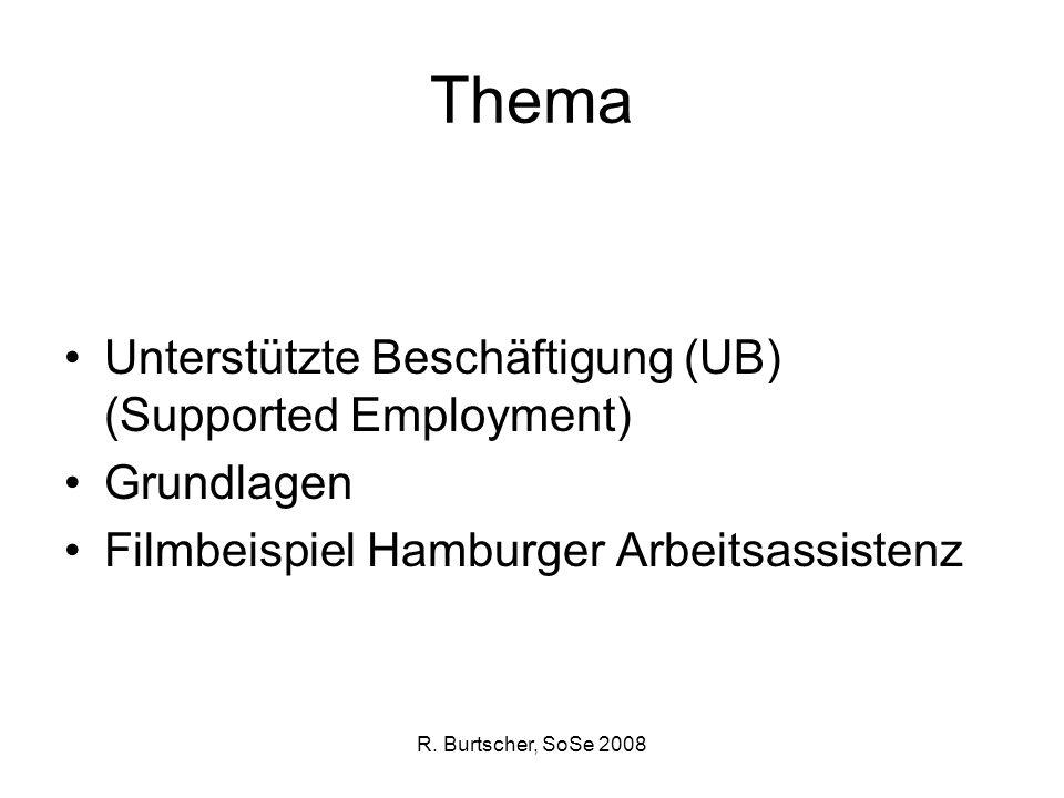 R. Burtscher, SoSe 2008 Thema Unterstützte Beschäftigung (UB) (Supported Employment) Grundlagen Filmbeispiel Hamburger Arbeitsassistenz