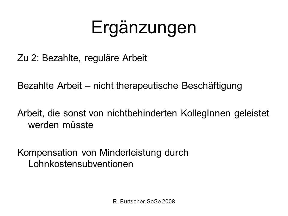 R. Burtscher, SoSe 2008 Ergänzungen Zu 2: Bezahlte, reguläre Arbeit Bezahlte Arbeit – nicht therapeutische Beschäftigung Arbeit, die sonst von nichtbe