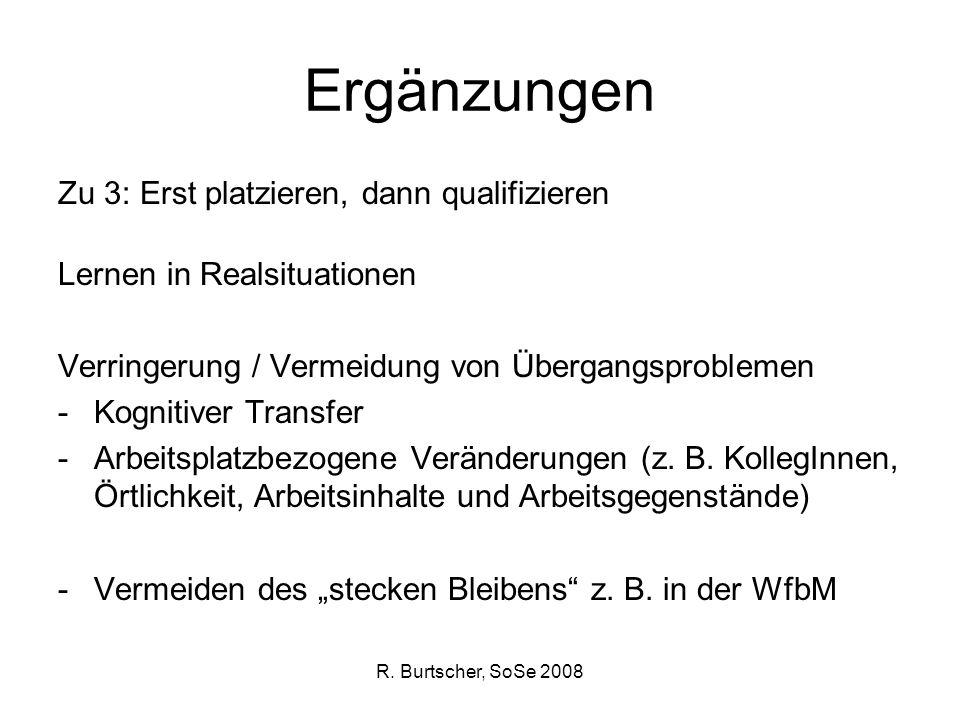 R. Burtscher, SoSe 2008 Ergänzungen Zu 3: Erst platzieren, dann qualifizieren Lernen in Realsituationen Verringerung / Vermeidung von Übergangsproblem
