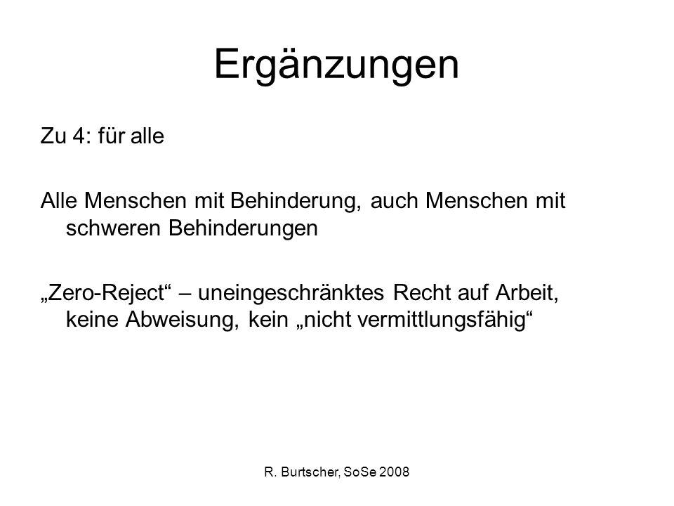 R. Burtscher, SoSe 2008 Ergänzungen Zu 4: für alle Alle Menschen mit Behinderung, auch Menschen mit schweren Behinderungen Zero-Reject – uneingeschrän