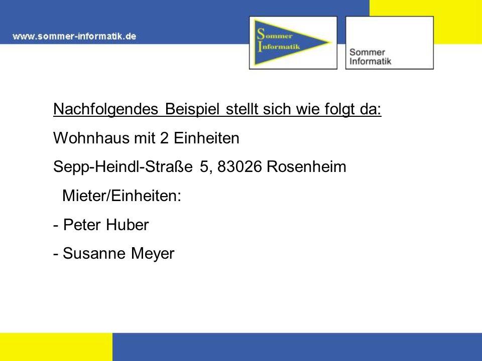 Nachfolgendes Beispiel stellt sich wie folgt da: Wohnhaus mit 2 Einheiten Sepp-Heindl-Straße 5, 83026 Rosenheim Mieter/Einheiten: - Peter Huber - Susa