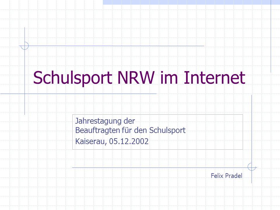 Schulsport NRW im Internet Jahrestagung der Beauftragten für den Schulsport Kaiserau, 05.12.2002 Felix Pradel