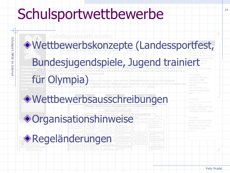 Felix Pradel Schulsport NRW im Internet 14 Schulsportwettbewerbe Wettbewerbskonzepte (Landessportfest, Bundesjugendspiele, Jugend trainiert für Olympia) Wettbewerbsausschreibungen Organisationshinweise Regeländerungen