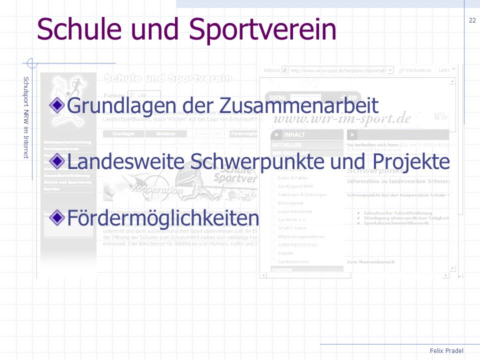 Felix Pradel Schulsport NRW im Internet 22 Schule und Sportverein Grundlagen der Zusammenarbeit Landesweite Schwerpunkte und Projekte Fördermöglichkeiten