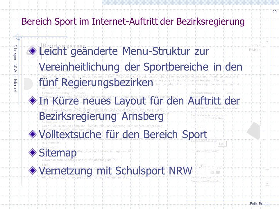 Felix Pradel Schulsport NRW im Internet 29 Bereich Sport im Internet-Auftritt der Bezirksregierung Leicht geänderte Menu-Struktur zur Vereinheitlichun