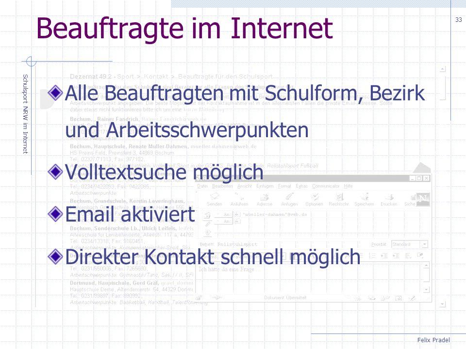 Felix Pradel Schulsport NRW im Internet 33 Beauftragte im Internet Alle Beauftragten mit Schulform, Bezirk und Arbeitsschwerpunkten Volltextsuche möglich Email aktiviert Direkter Kontakt schnell möglich