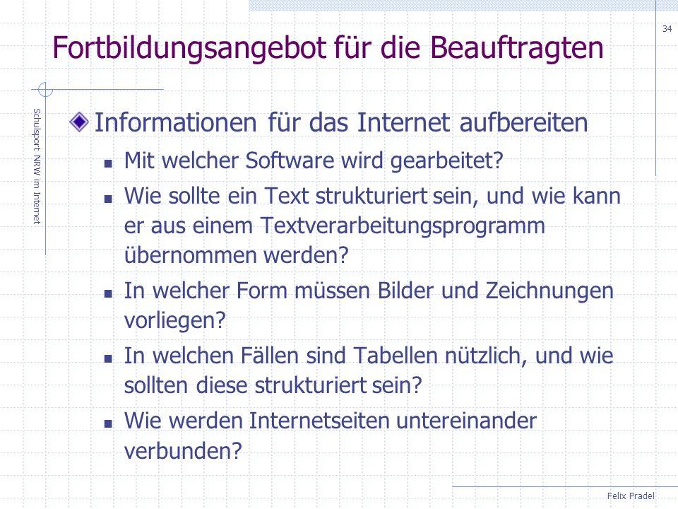 Felix Pradel Schulsport NRW im Internet 34 Fortbildungsangebot für die Beauftragten Informationen für das Internet aufbereiten Mit welcher Software wird gearbeitet.