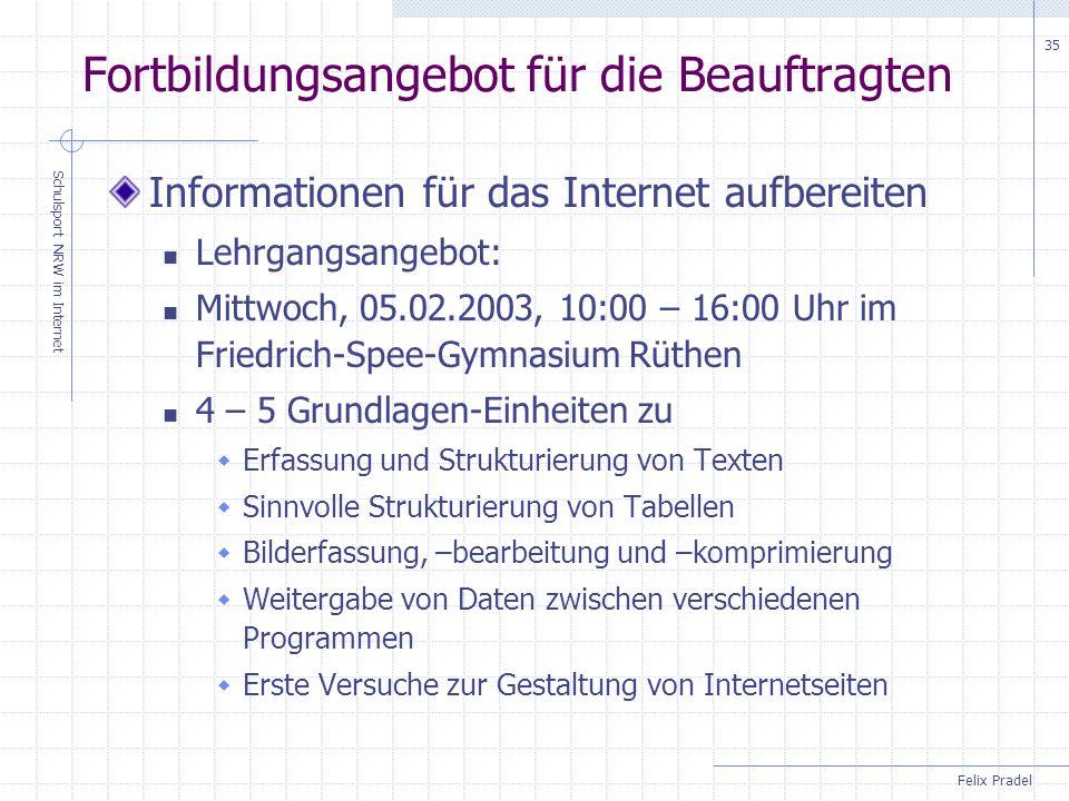 Felix Pradel Schulsport NRW im Internet 35 Fortbildungsangebot für die Beauftragten Informationen für das Internet aufbereiten Lehrgangsangebot: Mittw