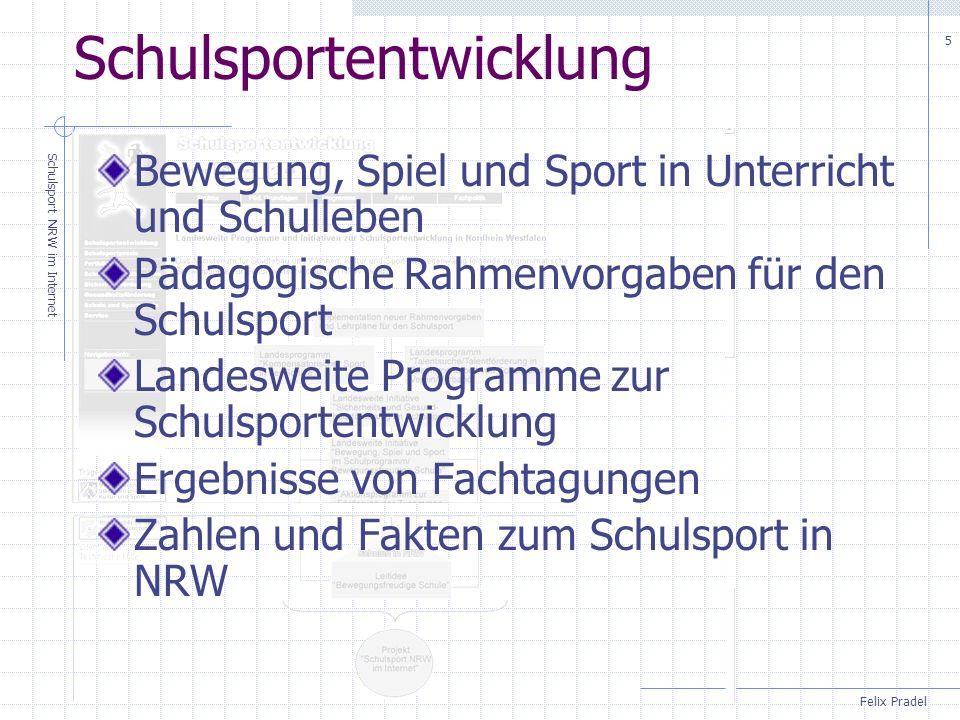 Felix Pradel Schulsport NRW im Internet 5 Schulsportentwicklung Bewegung, Spiel und Sport in Unterricht und Schulleben Pädagogische Rahmenvorgaben für