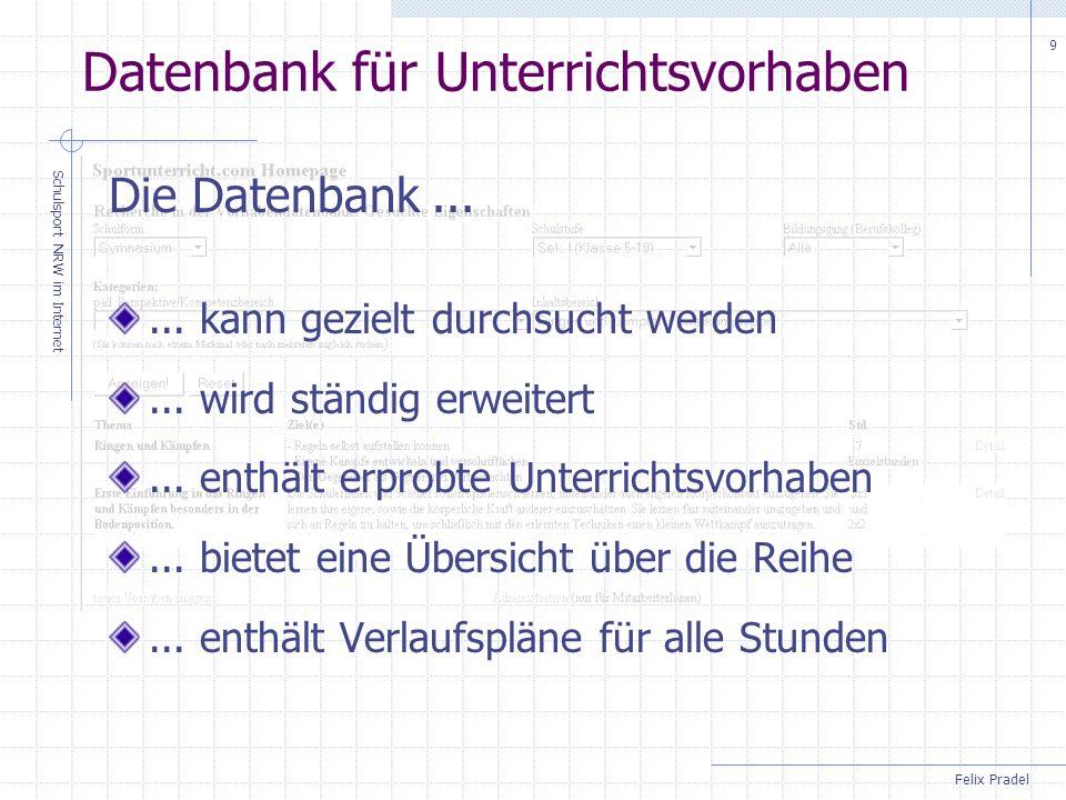 Felix Pradel Schulsport NRW im Internet 9 Datenbank für Unterrichtsvorhaben... kann gezielt durchsucht werden... wird ständig erweitert... enthält erp