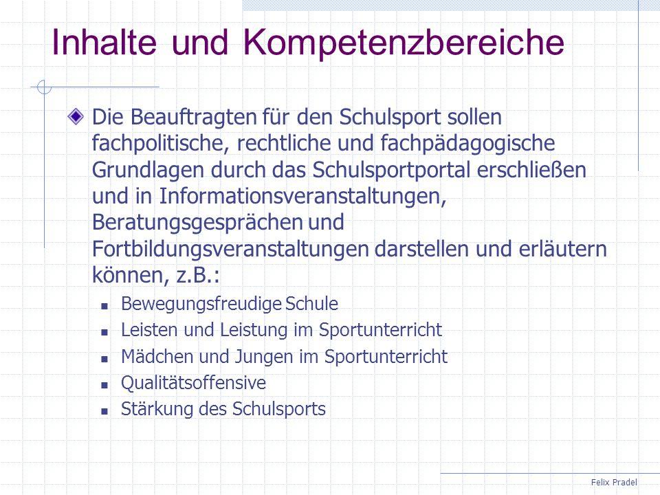 Felix Pradel Inhalte und Kompetenzbereiche Die Beauftragten für den Schulsport sollen fachpolitische, rechtliche und fachpädagogische Grundlagen durch