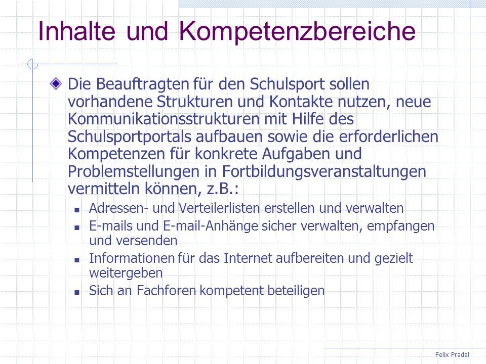 Felix Pradel Inhalte und Kompetenzbereiche Die Beauftragten für den Schulsport sollen vorhandene Strukturen und Kontakte nutzen, neue Kommunikationsst