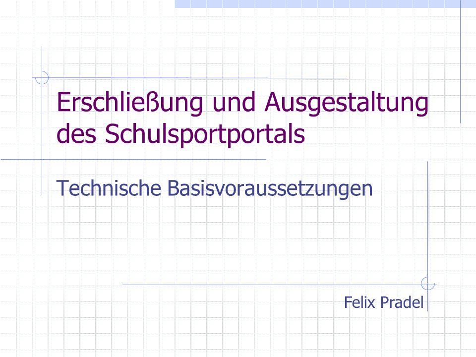 Erschließung und Ausgestaltung des Schulsportportals Technische Basisvoraussetzungen Felix Pradel