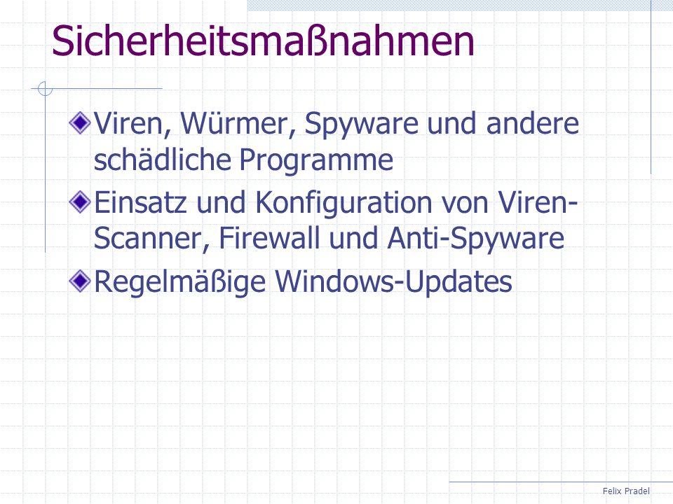 Felix Pradel Sicherheitsmaßnahmen Viren, Würmer, Spyware und andere schädliche Programme Einsatz und Konfiguration von Viren- Scanner, Firewall und An