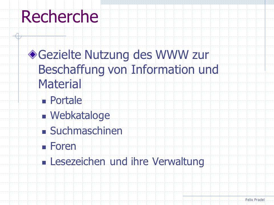 Felix Pradel Recherche Gezielte Nutzung des WWW zur Beschaffung von Information und Material Portale Webkataloge Suchmaschinen Foren Lesezeichen und i