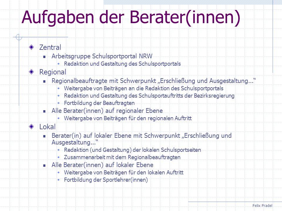 Felix Pradel Aufgaben der Berater(innen) Zentral Arbeitsgruppe Schulsportportal NRW Redaktion und Gestaltung des Schulsportportals Regional Regionalbe