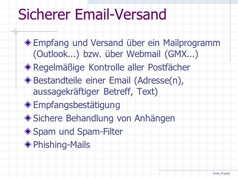 Felix Pradel Sicherer Email-Versand Empfang und Versand über ein Mailprogramm (Outlook...) bzw. über Webmail (GMX...) Regelmäßige Kontrolle aller Post