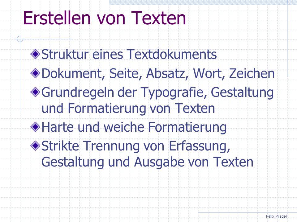 Felix Pradel Erstellen von Texten Struktur eines Textdokuments Dokument, Seite, Absatz, Wort, Zeichen Grundregeln der Typografie, Gestaltung und Forma
