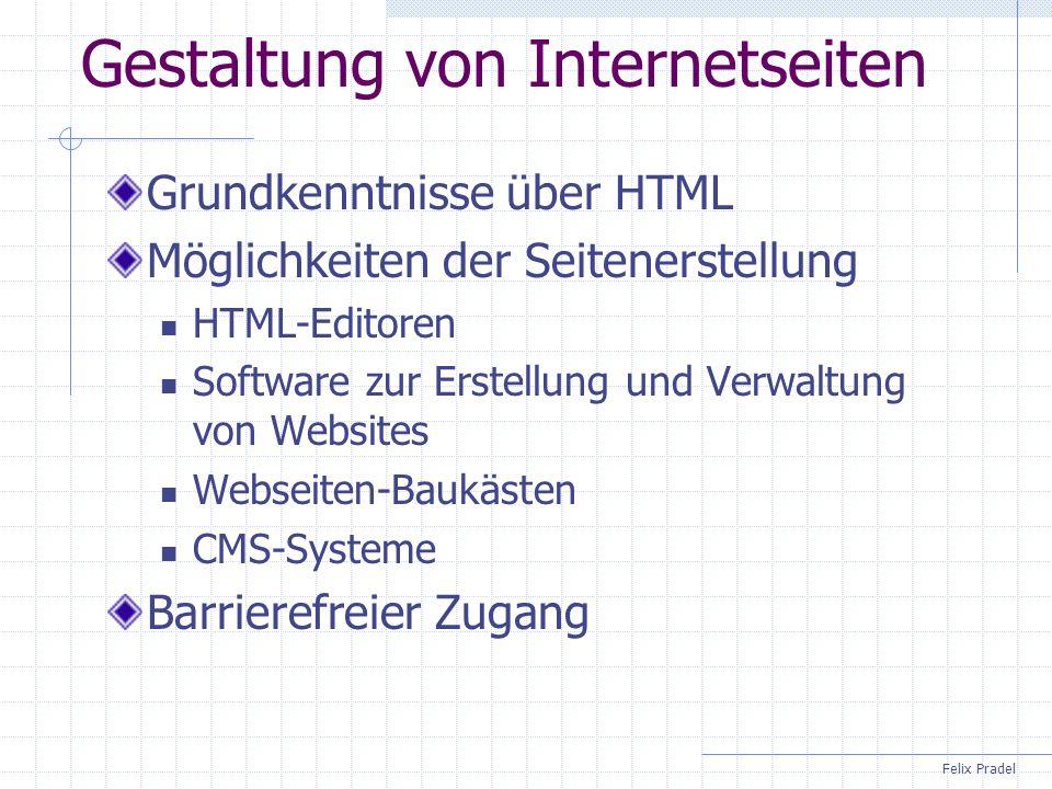 Felix Pradel Gestaltung von Internetseiten Grundkenntnisse über HTML Möglichkeiten der Seitenerstellung HTML-Editoren Software zur Erstellung und Verw
