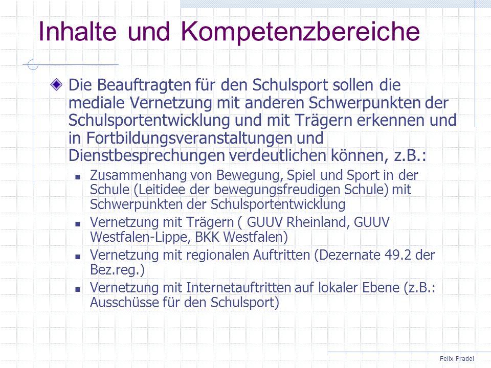 Felix Pradel Inhalte und Kompetenzbereiche Die Beauftragten für den Schulsport sollen die mediale Vernetzung mit anderen Schwerpunkten der Schulsporte